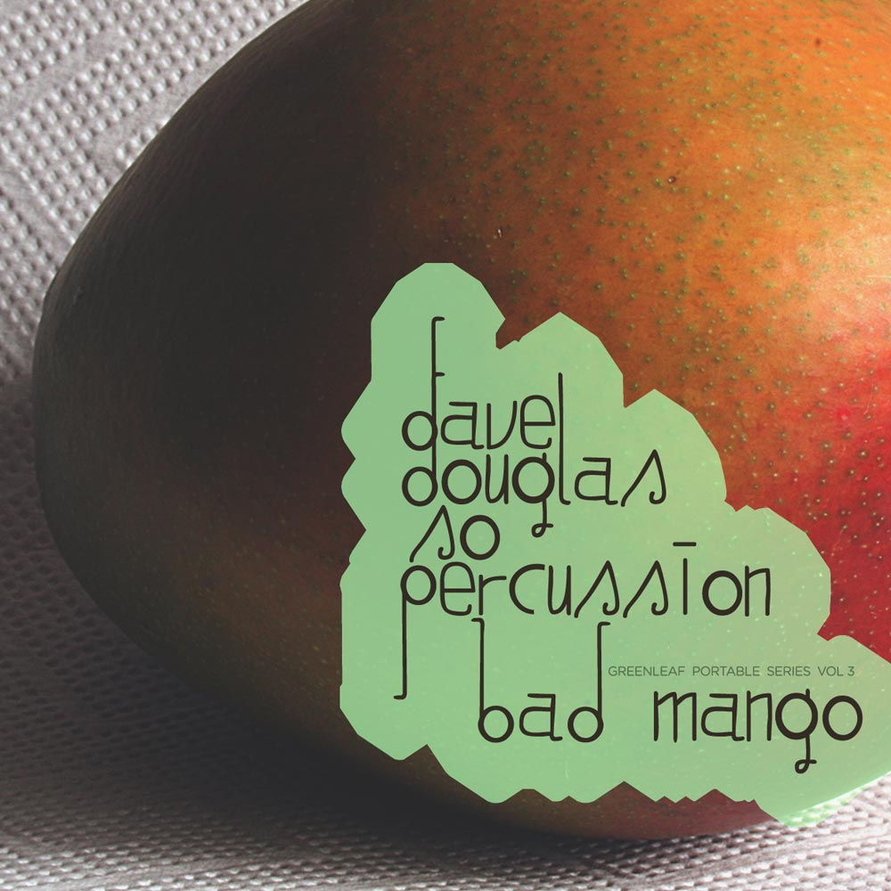 "Dave Douglas & So Percussion - GPS, Vol 3: ""Bad Mango"""